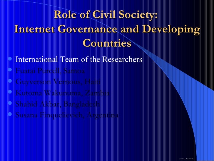 Role of Civil Society:  Internet Governance and Developing Countries <ul><li>International Team of the Researchers </li></...