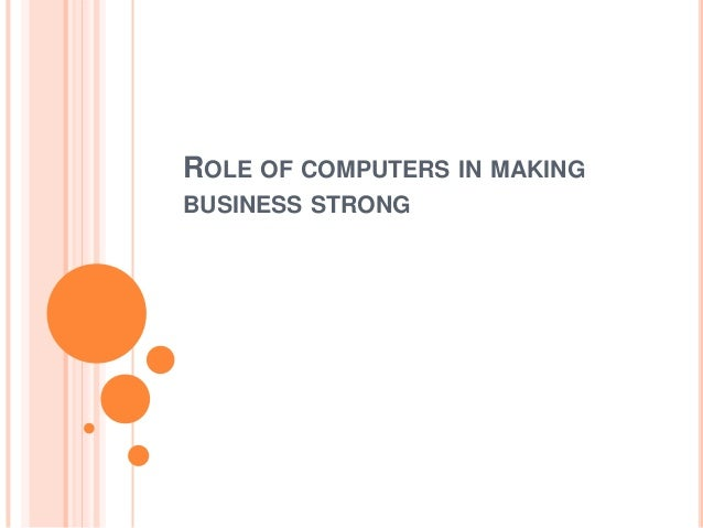 ROLE OF COMPUTERS IN MAKING BUSINESS STRONG