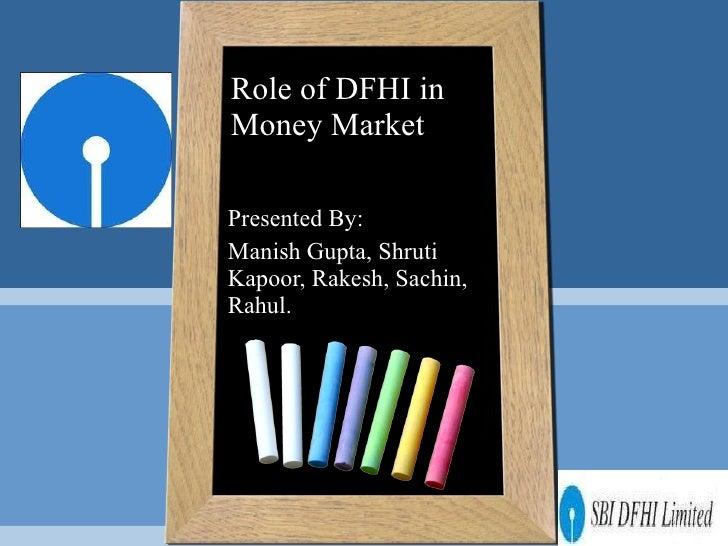 Role of DFHI in Money Market Presented By: Manish Gupta, Shruti Kapoor, Rakesh, Sachin, Rahul.