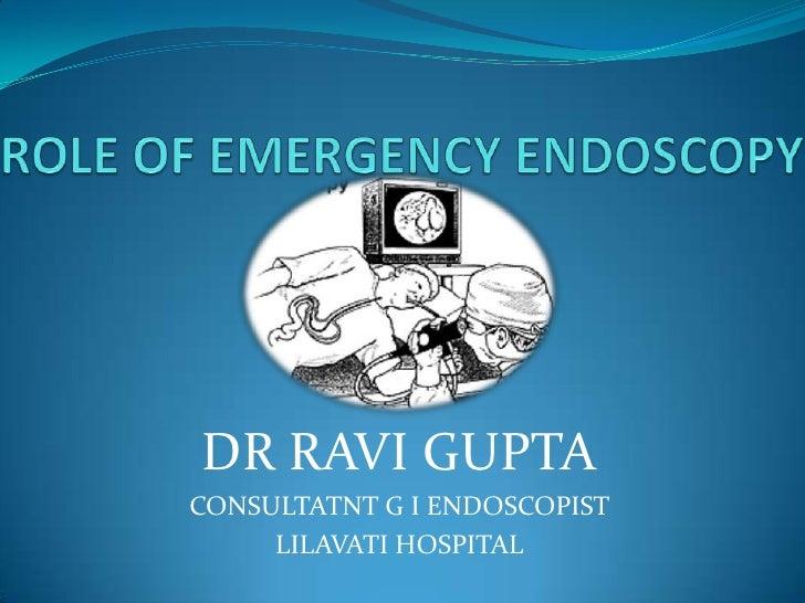 Role of emergency endoscopy in saving lives   dr ravi gupta