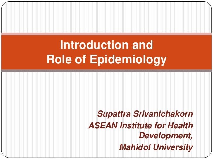 SupattraSrivanichakorn<br />ASEAN Institute for Health Development,<br />Mahidol University<br />Introduction andRole of E...
