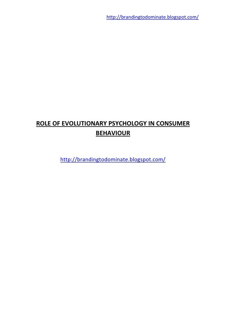 http://brandingtodominate.blogspot.com/ROLE OF EVOLUTIONARY PSYCHOLOGY IN CONSUMER                 BEHAVIOUR      http://b...