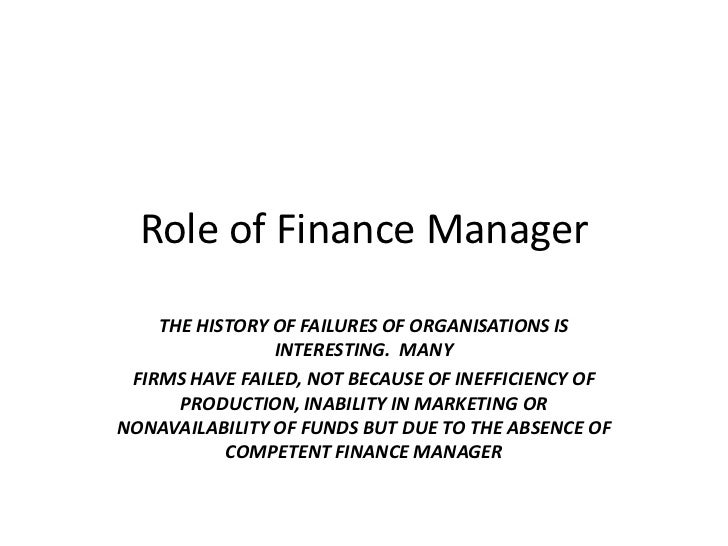 Role of Finance Manager    THE HISTORY OF FAILURES OF ORGANISATIONS IS                INTERESTING. MANY FIRMS HAVE FAILED,...