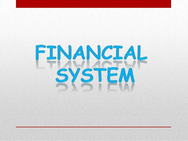 Role of financial system Serves as a link between savers and investors  Mechanism for exchange of goods and services  Mech...