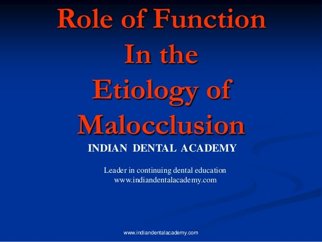 Role of Function In the Etiology of Malocclusion INDIAN DENTAL ACADEMY Leader in continuing dental education www.indianden...