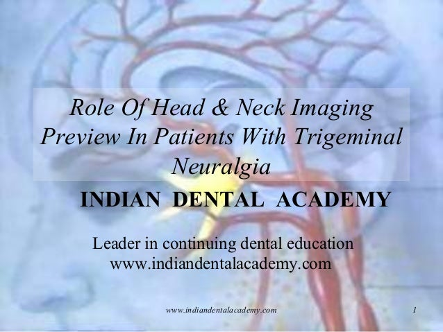 Role of head and neck imaging preview in patient with trigeminal neuralgia /certified fixed orthodontic courses by Indian dental academy