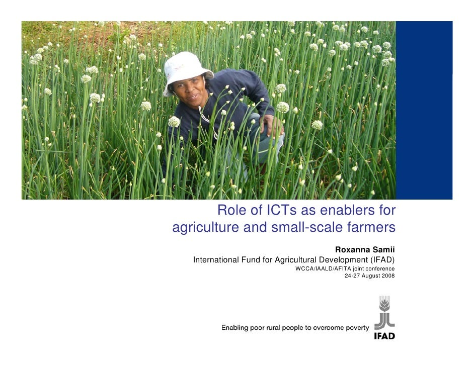 Role of ICTs as enablers for agriculture and small-scale farmers                                           Roxanna Samii  ...