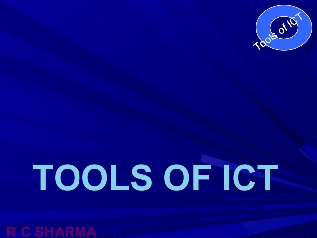T IC of ols To  TOOLS OF ICT R C SHARMA