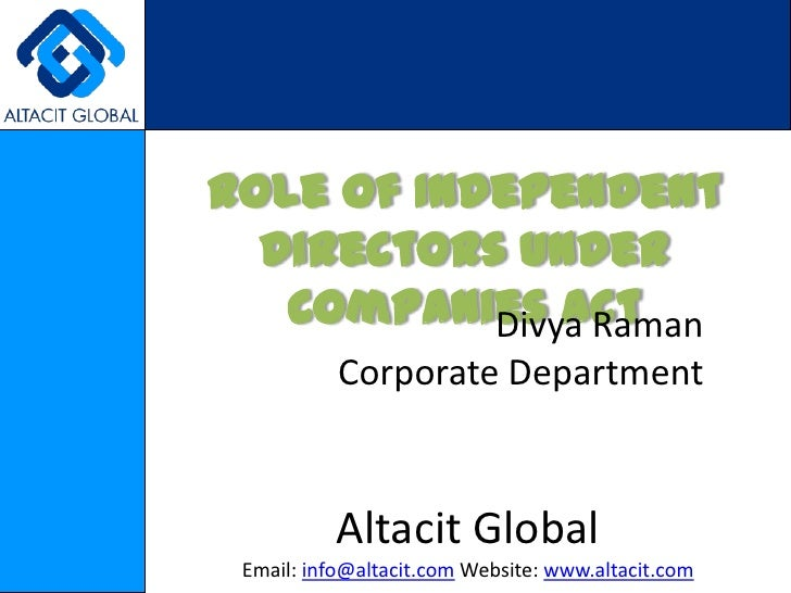 Role of Independent Directors under Companies Act<br />Divya Raman<br />Corporate Department<br />Altacit Global<br />Emai...