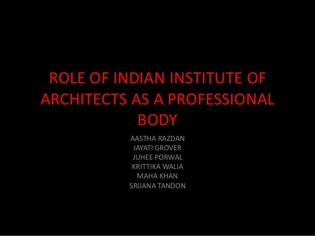 Role of Indian Institute of Architects as a professional body in India