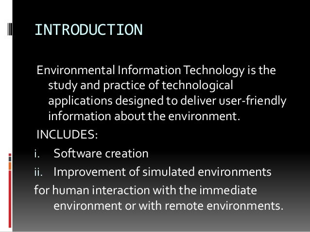 role of information technology in environmental science Technology started from stone age when man found a  metals even then played an important role in order for a  environmental science, green.