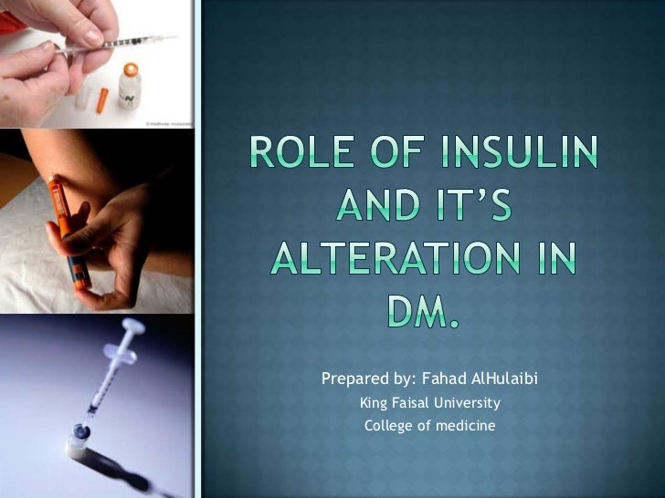 Role of insulinand it's alteration in DM.<br />Prepared by: FahadAlHulaibi<br />King Faisal University<br />College of med...