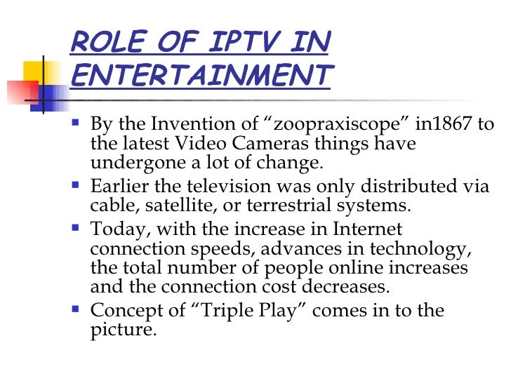 """ROLE OF IPTV IN ENTERTAINMENT <ul><li>By the Invention of """"zoopraxiscope"""" in1867 to the latest Video Cameras things have u..."""