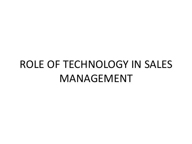 ROLE OF TECHNOLOGY IN SALES MANAGEMENT