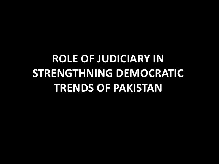 ROLE OF JUDICIARY INSTRENGTHNING DEMOCRATIC    TRENDS OF PAKISTAN