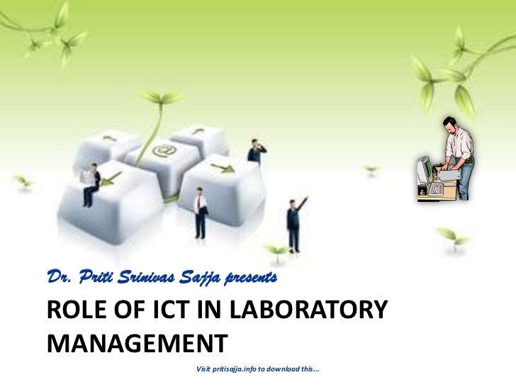 Dr. Priti Srinivas Sajja presentsROLE OF ICT IN LABORATORYMANAGEMENT                     Visit pritisajja.info to download...