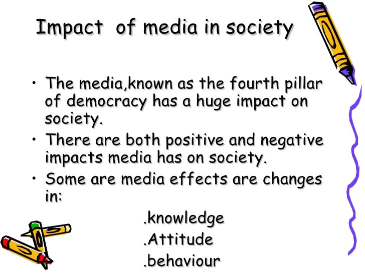 role of media in the society essay A society with restricted media is just like stagnant water such society breeds only ignorant minds people remain ignorant of events, ignorant of their rights, their duty tot eh state, their needs and the role that they can play for the betterment of the society macaulay called the press as the fourth pillar of the.
