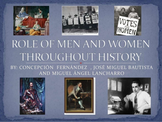the changes in the role of women throughout history The role of women in european history the renaissance the reformation querelles des femmes the problem of women new debate emerged over women's nature and their proper role in society - increased education - status lost compared to middle ages (for some social classes) - women were to be.
