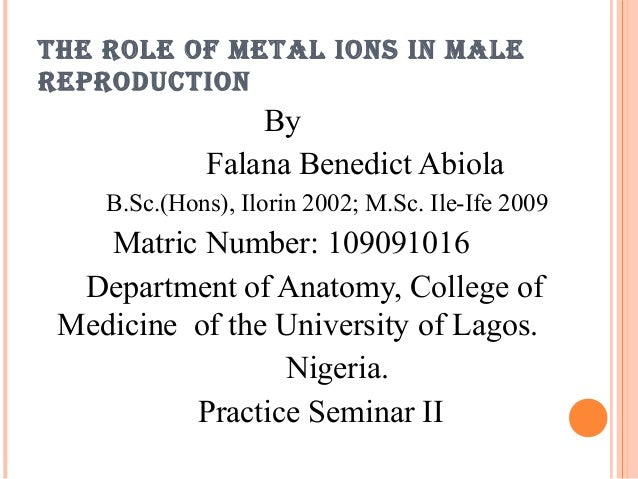 THE ROLE OF METAL IONS IN MALEREPRODUCTIONByFalana Benedict AbiolaB.Sc.(Hons), Ilorin 2002; M.Sc. Ile-Ife 2009Matric Numbe...