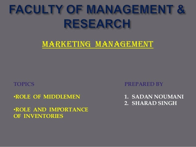 MARKETING MANAGEMENT  TOPICS  PREPARED BY  •ROLE OF MIDDLEMEN  1. SADAN NOUMANI 2. SHARAD SINGH  •ROLE AND IMPORTANCE OF I...