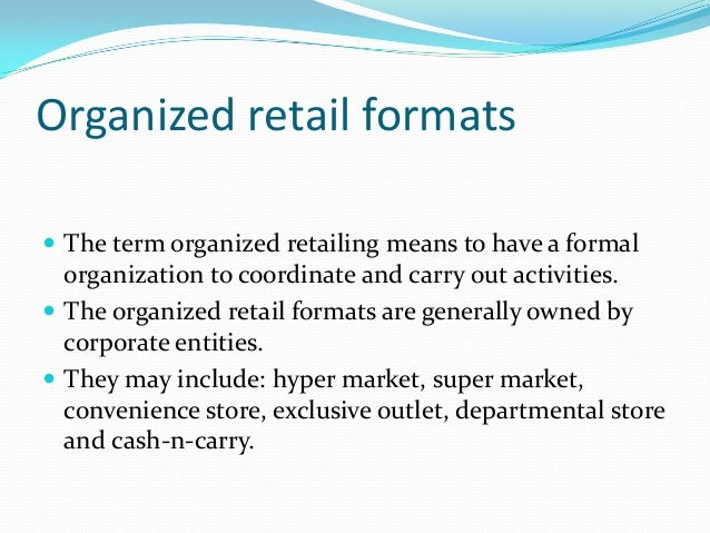 mncs role in organized retail formats i Retail resume sample education, and accomplishments outlined in a job candidate's resume in an organized format so don't just create a resume layout that.