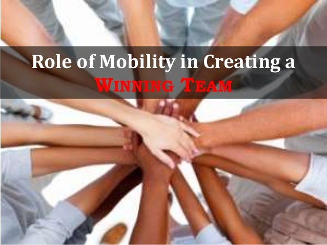 Role of Mobility in Creating aWINNING TEAM