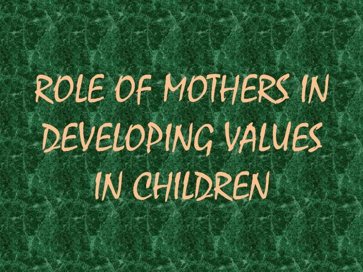ROLE OF MOTHERS IN DEVELOPING VALUES IN CHILDREN<br />
