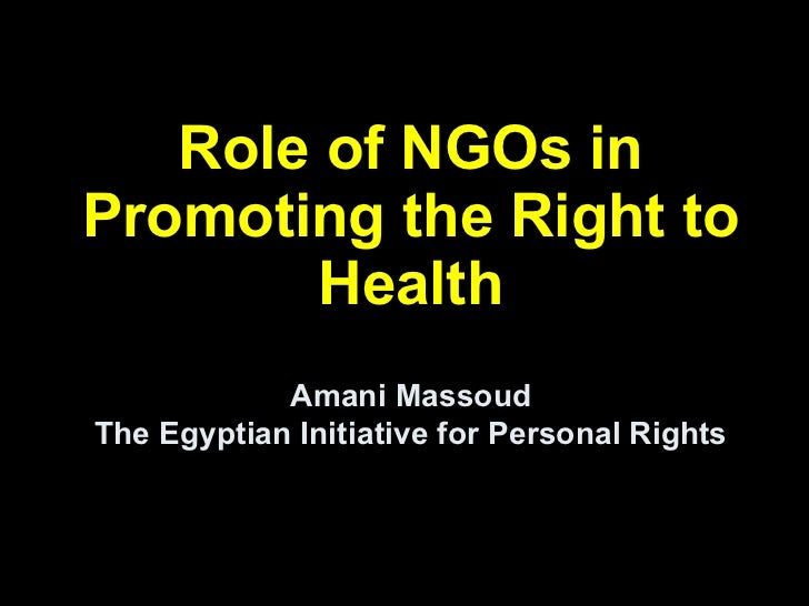 Role of NGOs in Promoting the Right to Health Amani Massoud The Egyptian Initiative for Personal Rights