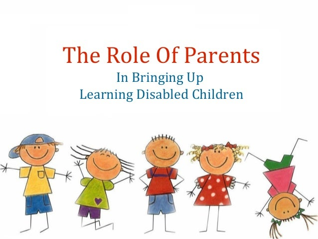 Role of parents in bringing up children with learning disabilities