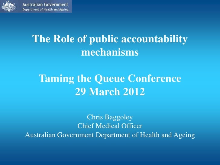 The Role of public accountability            mechanisms    Taming the Queue Conference          29 March 2012             ...