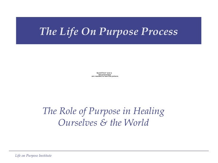 The Life On Purpose Process The Role of Purpose in Healing Ourselves & the World