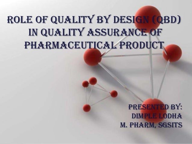 Powerpoint TemplatesPage 1Powerpoint TemplatesROLE OF QUALITY BY DESIGN (QbD)IN QUALITY ASSURANCE OFPHARMACEUTICAL PRODUCT...