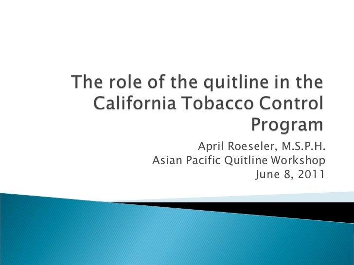 April Roeseler, M.S.P.H.Asian Pacific Quitline Workshop                    June 8, 2011