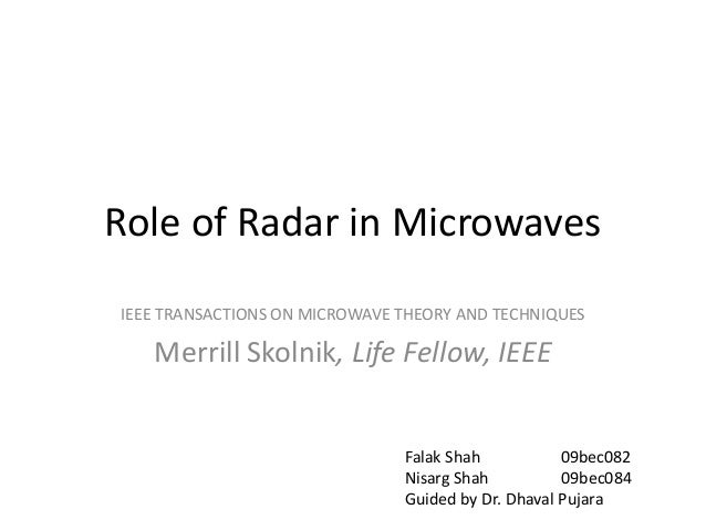 Role of Radar in MicrowavesIEEE TRANSACTIONS ON MICROWAVE THEORY AND TECHNIQUES   Merrill Skolnik, Life Fellow, IEEE      ...