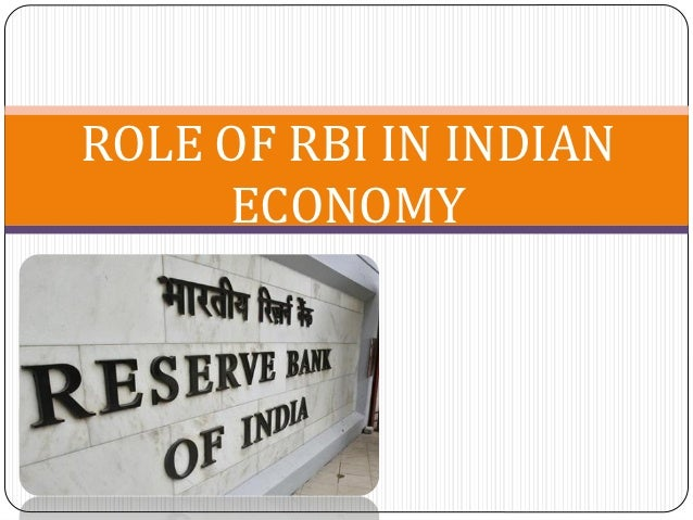 role of central bank in regulating the indian economy Central bank & often have other responsibilities such as supervising the smooth  operation of the financial  monetary policy on the indian economy in the post  reform period  regulation, supervision & development of financial stability.