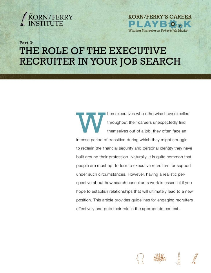 Part 2:  THE RolE of THE ExEcuTivE REcRuiTER in YouR Job SEaRcH               W                            hen executives ...