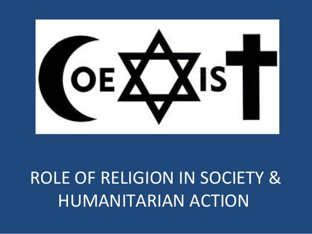 ROLE OF RELIGION IN SOCIETY &HUMANITARIAN ACTION