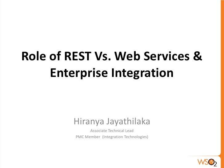 Role of REST Vs. Web Services &     Enterprise Integration        Hiranya Jayathilaka               Associate Technical Le...