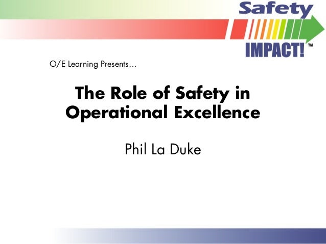 The Role of Safety in Operational Excellence Phil La Duke O/E Learning Presents…