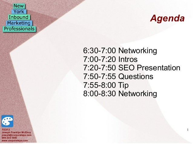 1 Agenda 6:30-7:00 Networking 7:00-7:20 Intros 7:20-7:50 SEO Presentation 7:50-7:55 Questions 7:55-8:00 Tip 8:00-8:30 Netw...