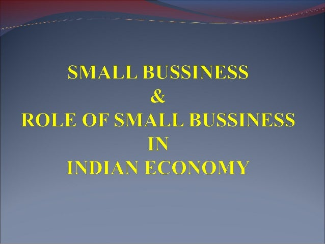 Small Business and Role of Small Business in Indian Economy