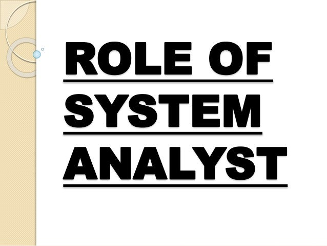 understanding the role of a system analyst Hiring the right business or systems analyst can be a 10 things you should know about hiring a business or systems analyst experience in an analyst role.
