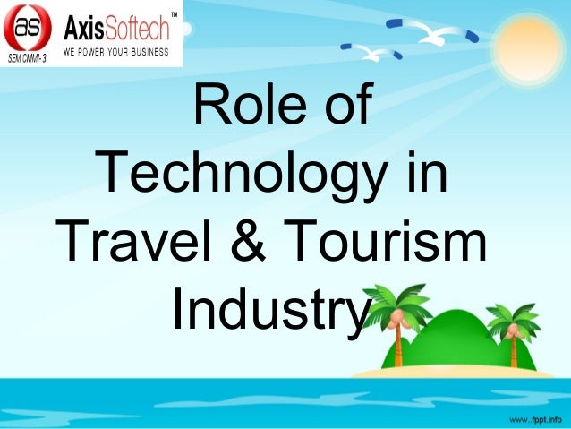 technology in the travel and tourism industry Digital-savvy and young population feeds travel and tourism online with extensive internet use via the online and mobile platforms, throughout all stages of the travel experience, players in the travel and tourism industry are adapting marketing strategies in order to maximise their visibility and to maintain competitive advantage.