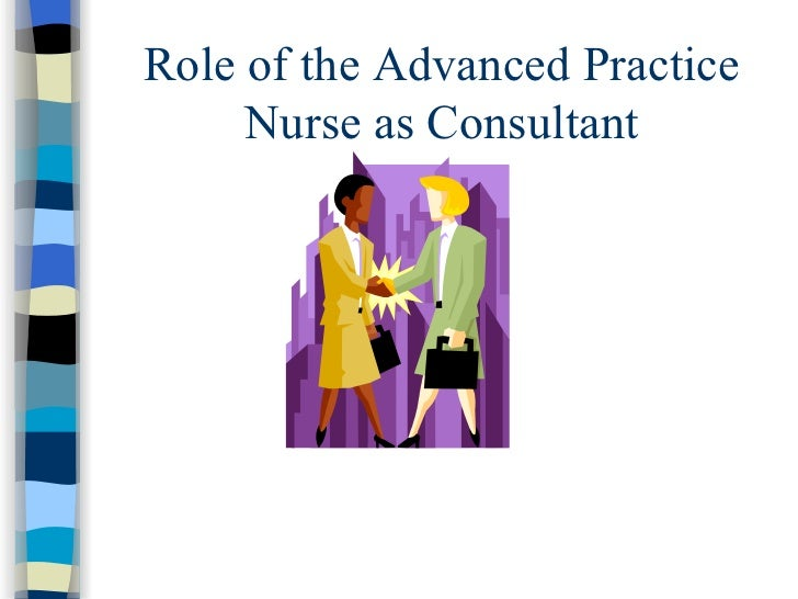 Role of the Advanced Practice Nurse As Consultant