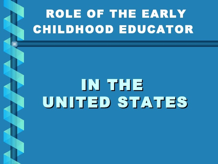 IN THE  UNITED STATES ROLE OF THE EARLY CHILDHOOD EDUCATOR