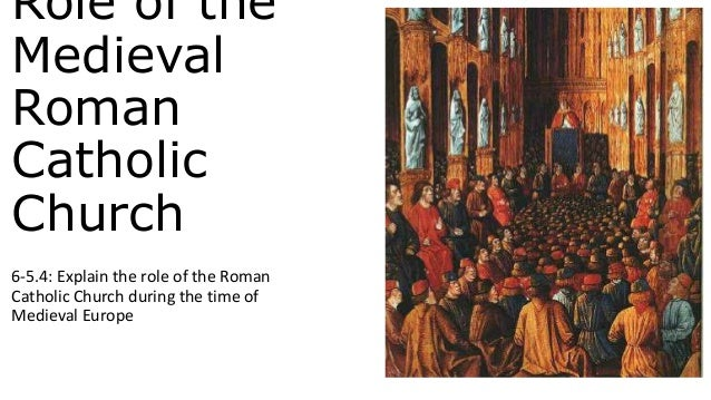the role of the church during Get an answer for 'what was the role of the roman catholic church during the middle ages' and find homework help for other history questions at enotes.