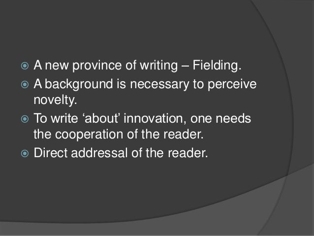 """ A new province of writing – Fielding. A background is necessary to perceive  novelty. To write """"about"""" innovation, one..."""