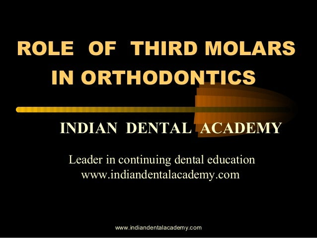 ROLE OF THIRD MOLARS IN ORTHODONTICS INDIAN DENTAL ACADEMY Leader in continuing dental education www.indiandentalacademy.c...