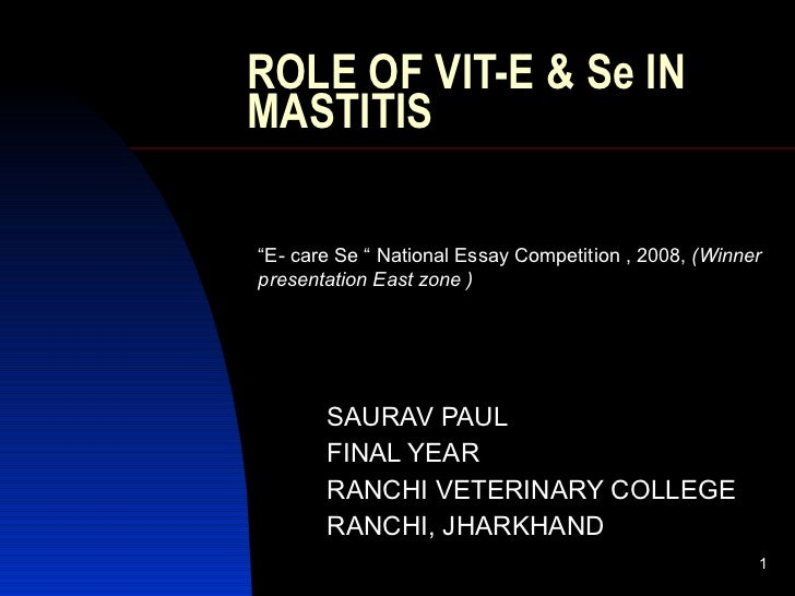 "ROLE OF VIT-E & Se IN MASTITIS SAURAV PAUL FINAL YEAR RANCHI VETERINARY COLLEGE RANCHI, JHARKHAND "" E- care Se "" National ..."