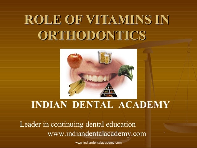 ROLE OF VITAMINS IN ORTHODONTICS  INDIAN DENTAL ACADEMY Leader in continuing dental education www.indiandentalacademy.com ...
